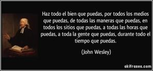 frase-haz-todo-el-bien-que-puedas-por-todos-los-medios-que-puedas-de-todas-las-maneras-que-puedas-en-john-wesley-170997